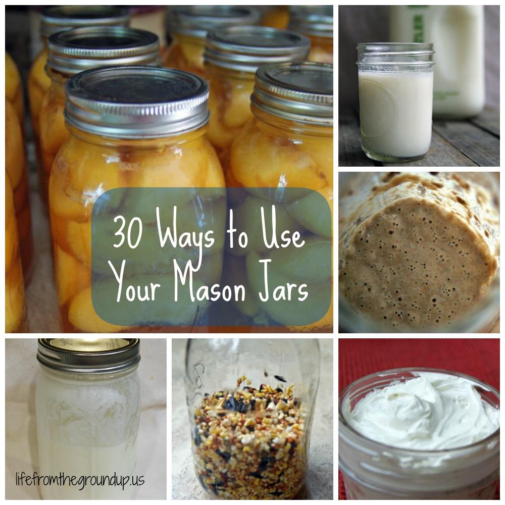 30 Ways to Use Mason Jars - lifefromthegroundup.us