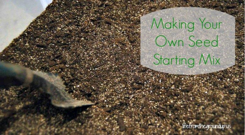 DIY Seed Starting Mix - lifefromthegroundup.us
