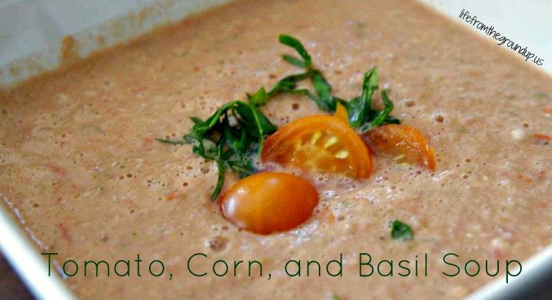 Tomato, Corn, and Basil Soup - lifefromthegroundup.us