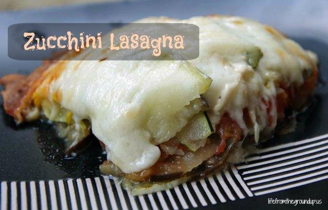 Zucchini Lasagna - lifefromthegroundup.us